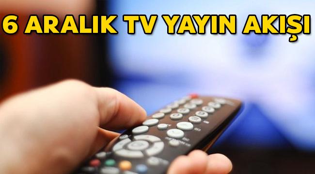 6 aralık tv yayın akışı