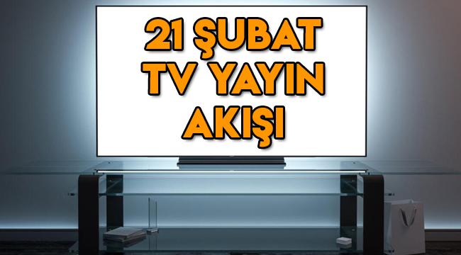 21 Şubat TV yayın akışı