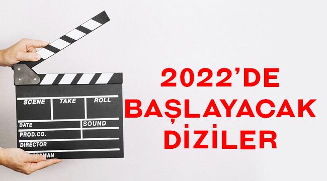 2022de başlayacak diziler