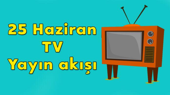 25 haziran tv yayın akışı