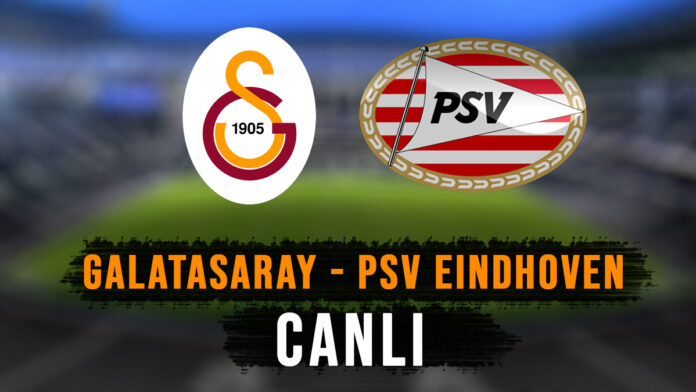 GALATASARAY PSV CANLI İZLE
